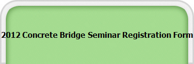 2012 Concrete Bridge Seminar Registration Form